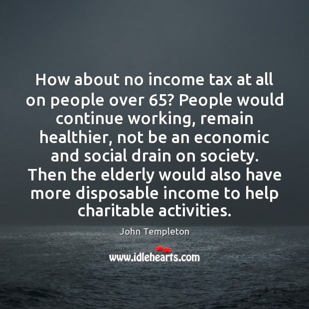 Image, How about no income tax at all on people over 65? People would