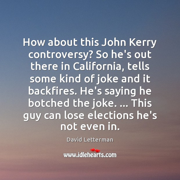 How about this John Kerry controversy? So he's out there in California, Image