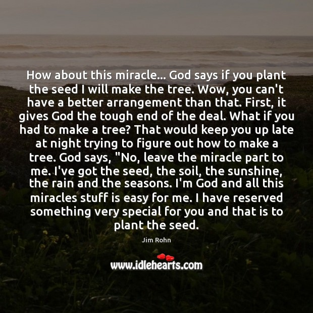 How about this miracle… God says if you plant the seed I Jim Rohn Picture Quote