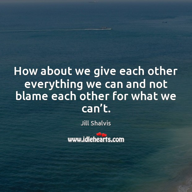 Image, How about we give each other everything we can and not blame