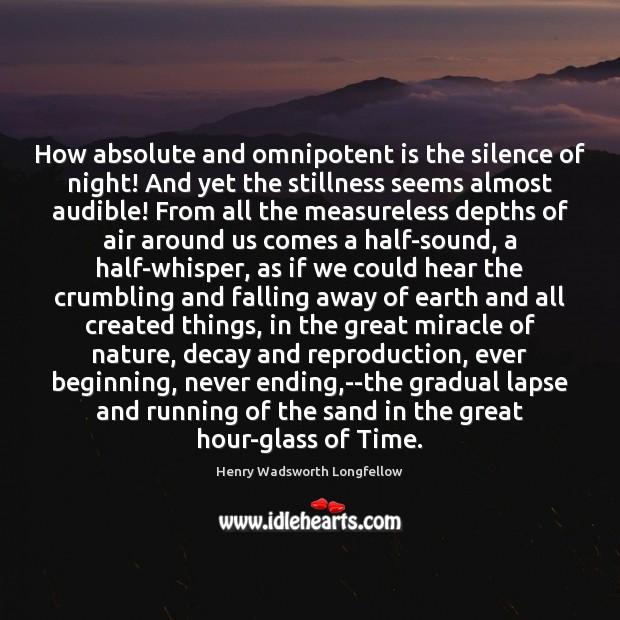 How absolute and omnipotent is the silence of night! And yet the Image