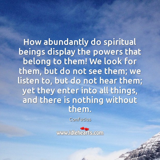 How abundantly do spiritual beings display the powers that belong to them! Image