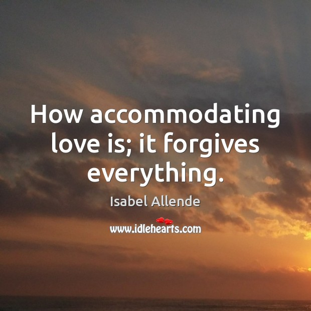 How accommodating love is; it forgives everything. Image