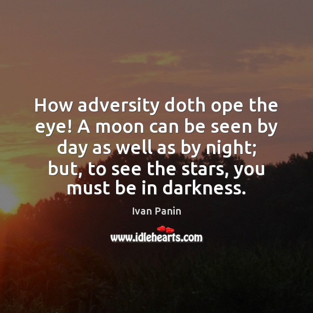 Image, How adversity doth ope the eye! A moon can be seen by