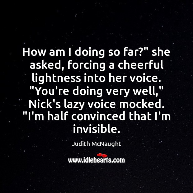 """How am I doing so far?"""" she asked, forcing a cheerful lightness Judith McNaught Picture Quote"""