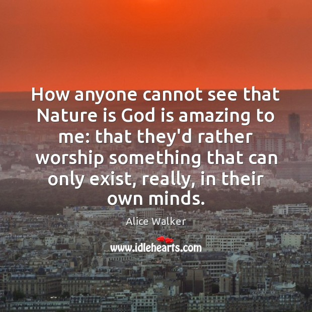 Image, How anyone cannot see that Nature is God is amazing to me: