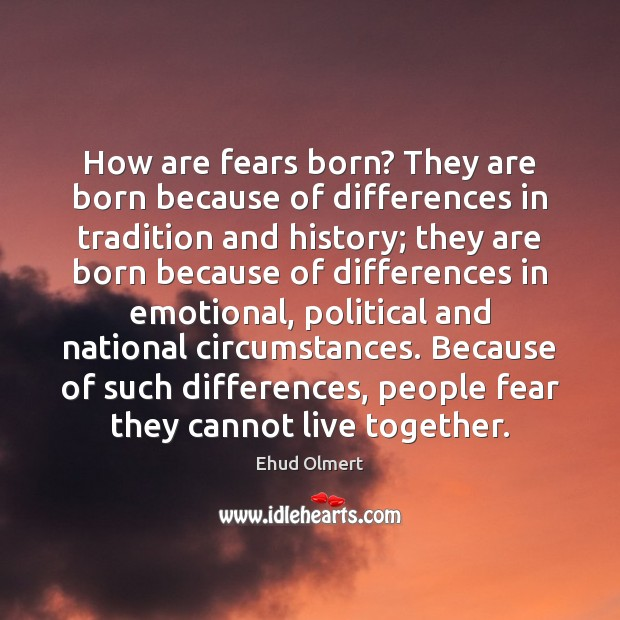 How are fears born? They are born because of differences in tradition Image