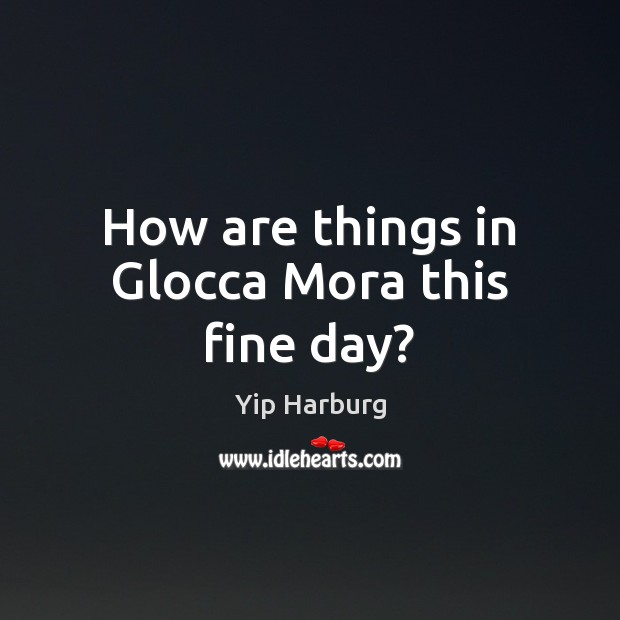 How are things in Glocca Mora this fine day? Image