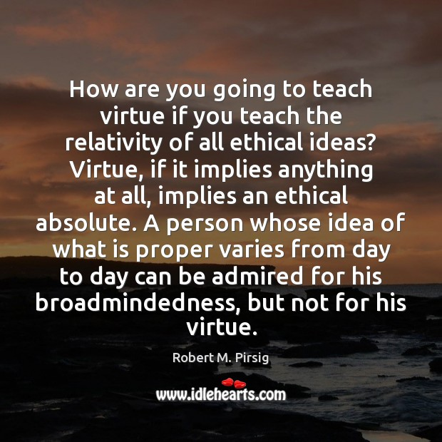 Image, How are you going to teach virtue if you teach the relativity