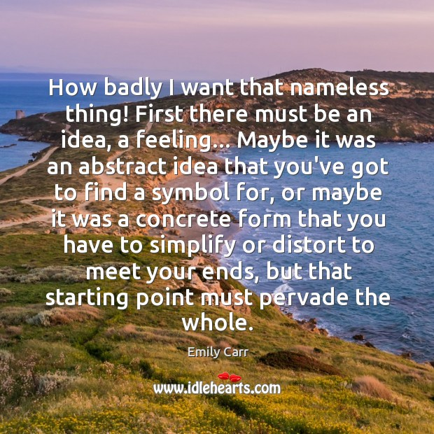 How badly I want that nameless thing! First there must be an Emily Carr Picture Quote