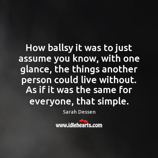 How ballsy it was to just assume you know, with one glance, Sarah Dessen Picture Quote