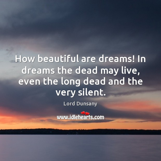 Image, How beautiful are dreams! In dreams the dead may live, even the