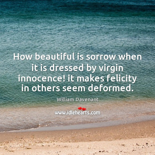 How beautiful is sorrow when it is dressed by virgin innocence! it Image