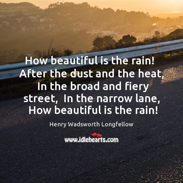 Image, How beautiful is the rain!  After the dust and the heat,  In