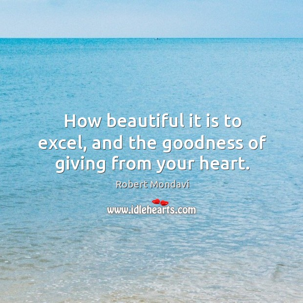 How beautiful it is to excel, and the goodness of giving from your heart. Image