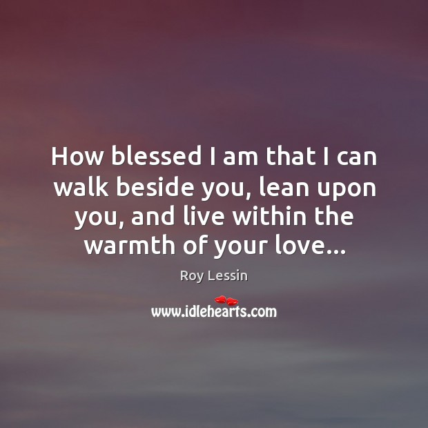 Image, How blessed I am that I can walk beside you, lean upon
