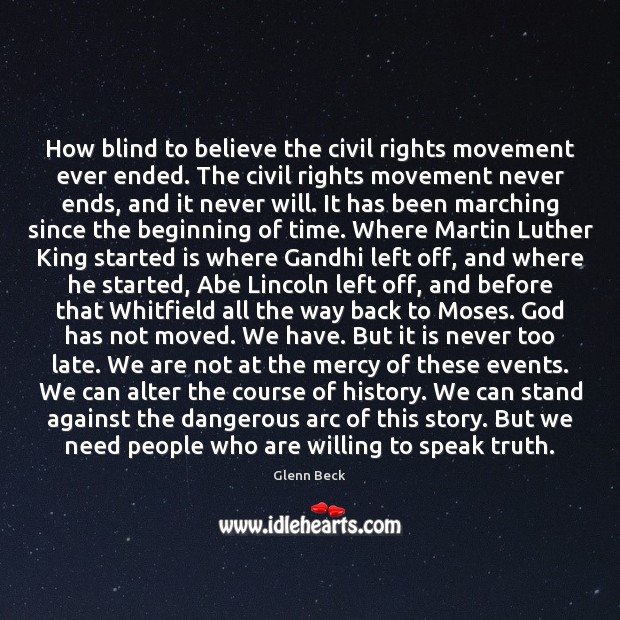 How blind to believe the civil rights movement ever ended. The civil Glenn Beck Picture Quote