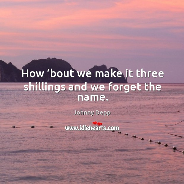 How 'bout we make it three shillings and we forget the name. Image