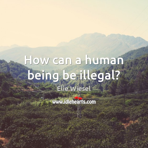 Image, How can a human being be illegal?