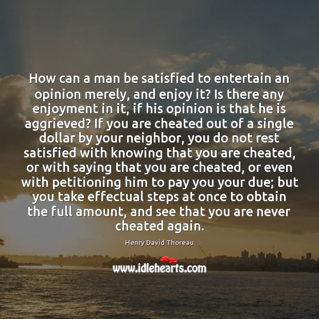 Image, How can a man be satisfied to entertain an opinion merely, and