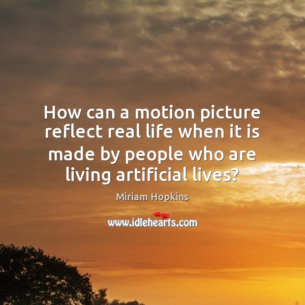 Image, How can a motion picture reflect real life when it is made
