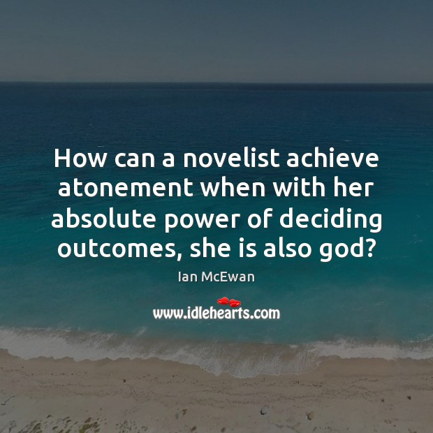 Image, How can a novelist achieve atonement when with her absolute power of