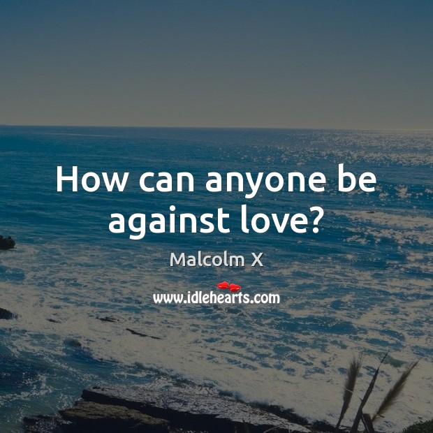 How can anyone be against love? Image