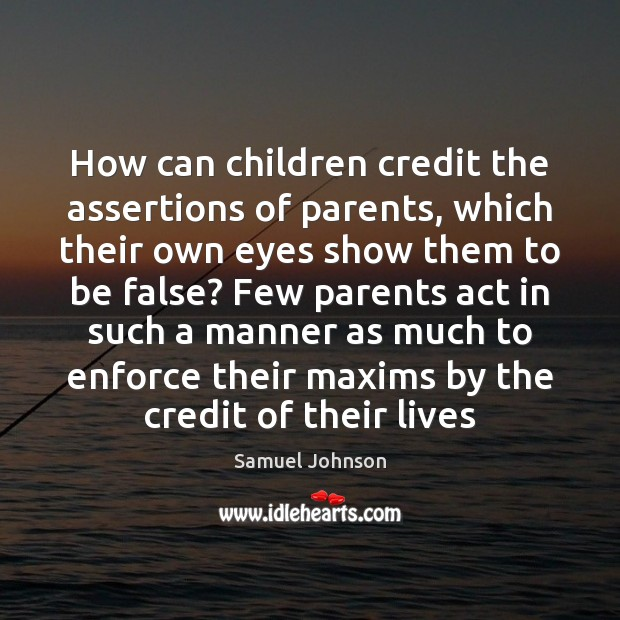 How can children credit the assertions of parents, which their own eyes Image