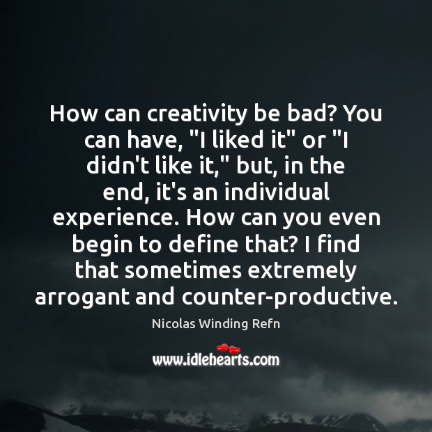 """How can creativity be bad? You can have, """"I liked it"""" or """" Image"""