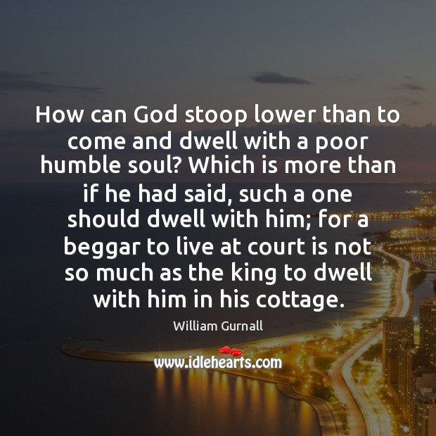 How can God stoop lower than to come and dwell with a William Gurnall Picture Quote