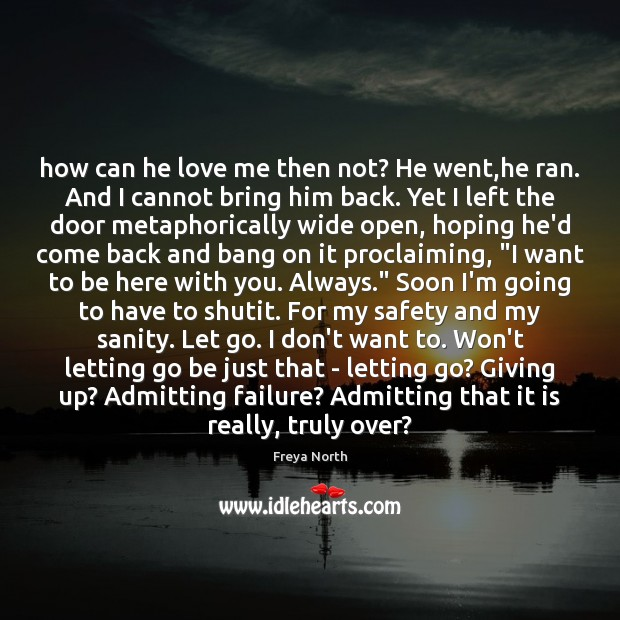 How can he love me then not? He went,he ran. And Image