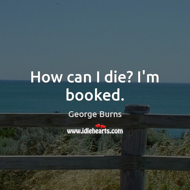 Image about How can I die? I'm booked.