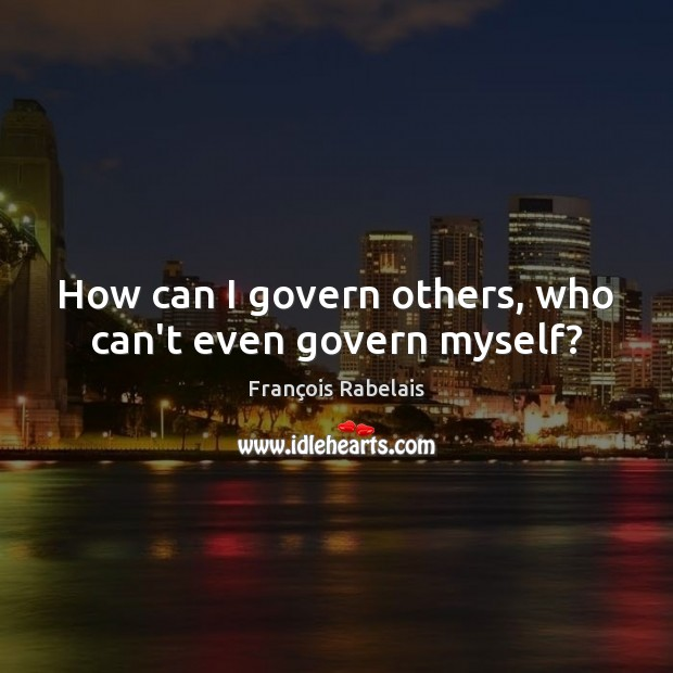 How can I govern others, who can't even govern myself? Image
