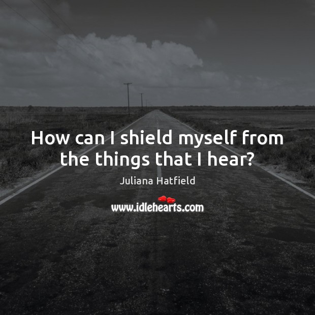 How can I shield myself from the things that I hear? Image