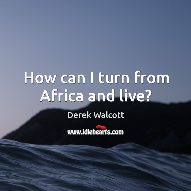 How can I turn from Africa and live? Image