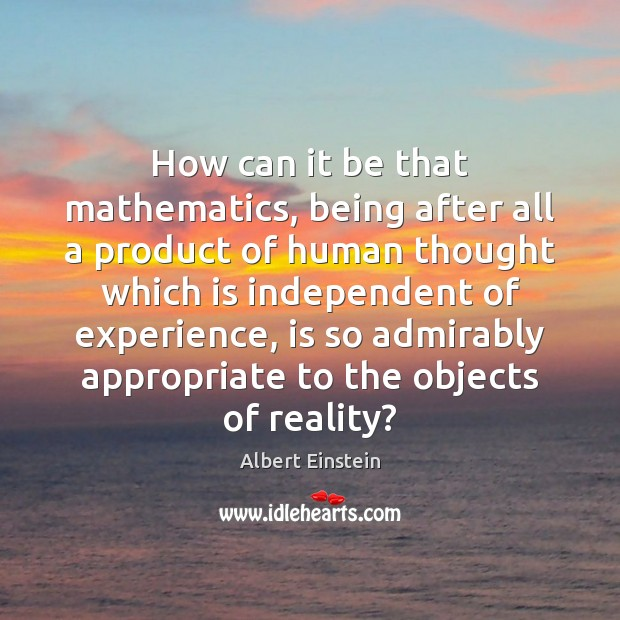 How can it be that mathematics, being after all a product of Albert Einstein Picture Quote