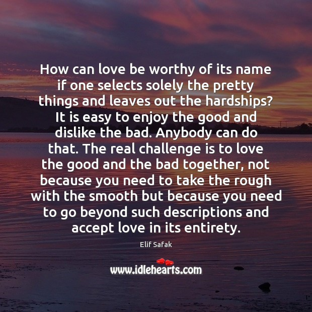 Image, How can love be worthy of its name if one selects solely