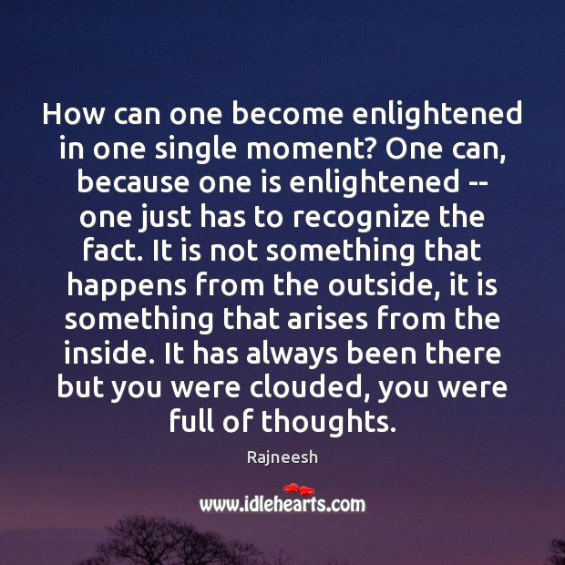 How can one become enlightened in one single moment? One can, because Image