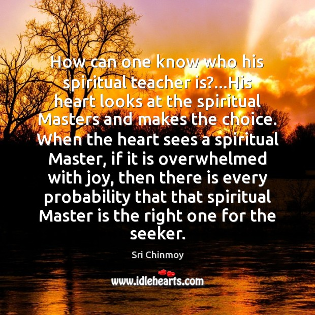 How can one know who his spiritual teacher is?…His heart looks Teacher Quotes Image