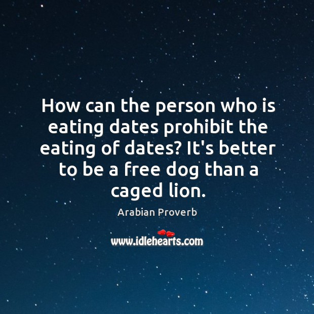 How can the person who is eating dates prohibit the eating of dates? Arabian Proverbs Image