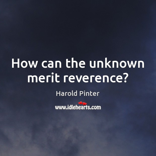 Image, How can the unknown merit reverence?
