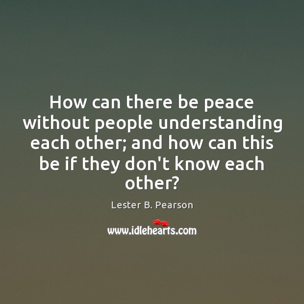 How can there be peace without people understanding each other; and how Image