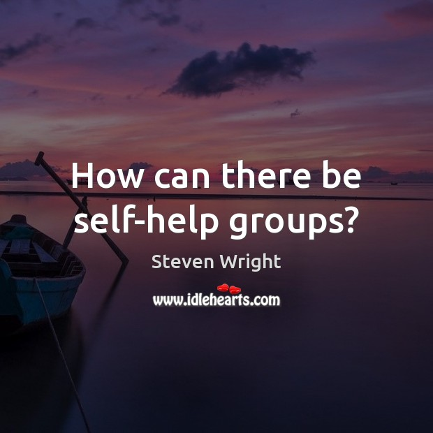 How can there be self-help groups? Image