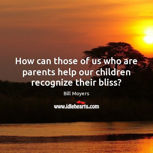 Image, How can those of us who are parents help our children recognize their bliss?