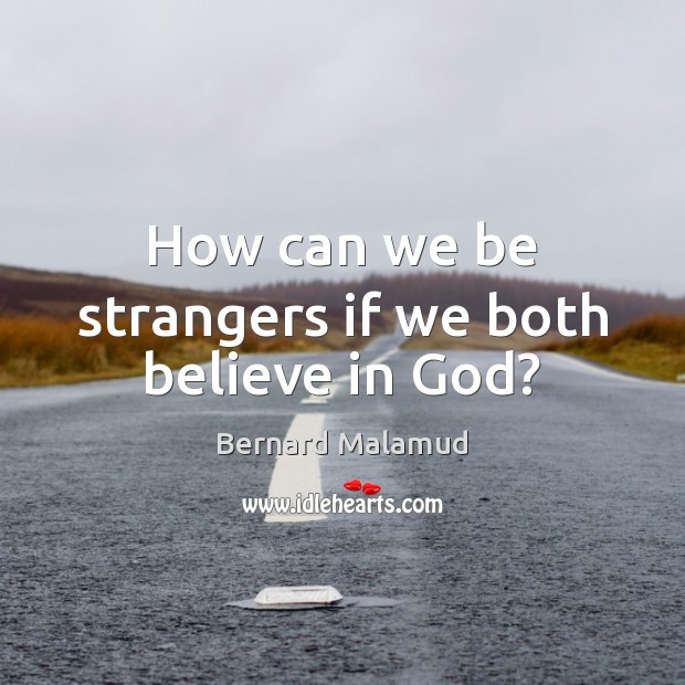 How can we be strangers if we both believe in God? Image