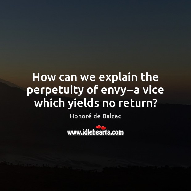 Image, How can we explain the perpetuity of envy–a vice which yields no return?