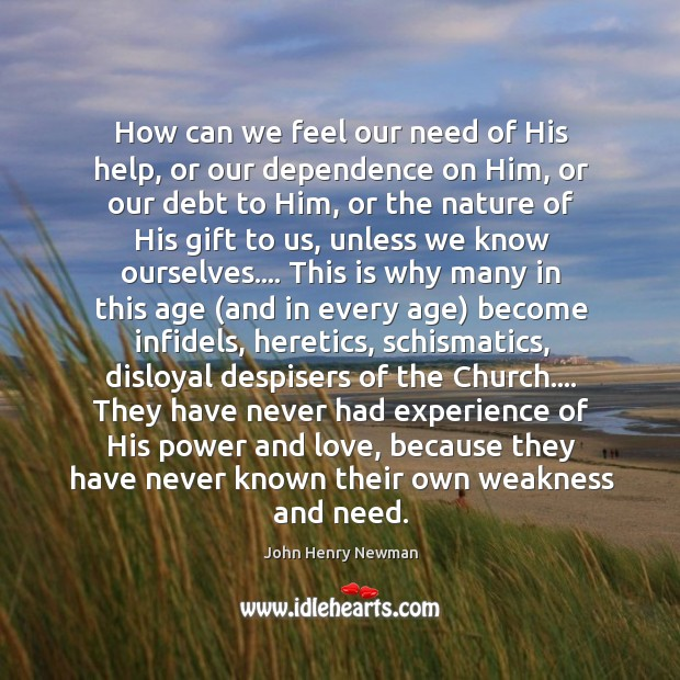 How can we feel our need of His help, or our dependence Image