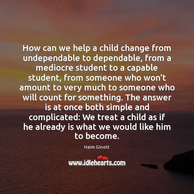 How can we help a child change from undependable to dependable, from Image
