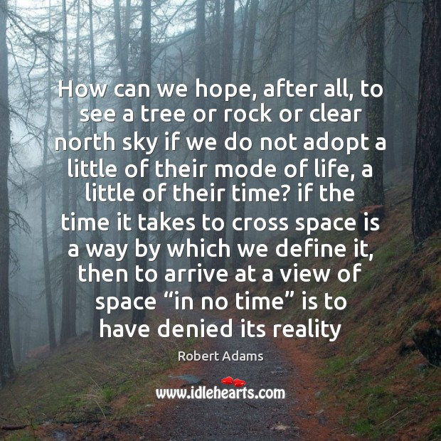 How can we hope, after all, to see a tree or rock Space Quotes Image