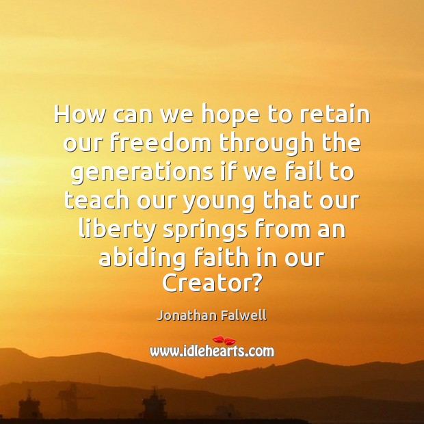 Image, How can we hope to retain our freedom through the generations if